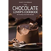 The Chocolate Lover's Cookbook: 30 Amazing Chocolate Recipes