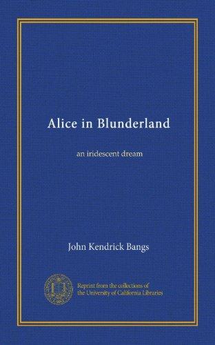 Alice in Blunderland: an iridescent dream