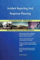 Incident Reporting And Response Planning A Complete Guide - 2020 Edition