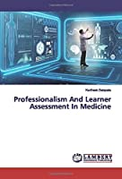 Professionalism And Learner Assessment In Medicine