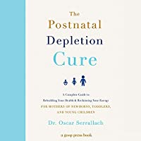 The Postnatal Depletion Cure: A Complete Guide to Rebuilding Your Health and Reclaiming Your Energy for Mothers of Newborns, Toddlers, and Young Children, Library Edition