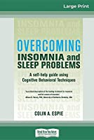Overcoming Insomnia and Sleep Problems: A self-help guide using Cognitive Behavioral Techniques (16pt Large Print Edition)