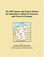 The 2007 Import and Export Market for Induction or Dielectric Furnaces and Ovens in Germany
