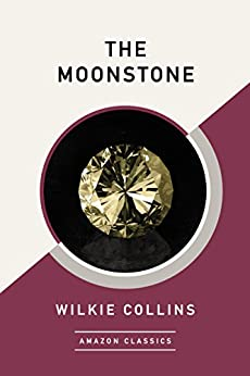 The Moonstone (AmazonClassics Edition) by [Collins, Wilkie]