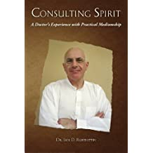 CONSULTING SPIRIT: A Doctor's Experience with Practical Mediumship