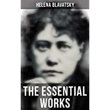 The Essential Works of Helena Blavatsky: Isis Unveiled, The Secret Doctrine, The Key to Theosophy, The Voice of the Silence, Studies in Occultism, Nightmare Tales (Illustrated)