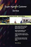 Super Agent In Customer Service A Complete Guide - 2020 Edition