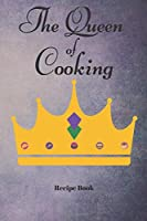 The Queen of Cooking: Blank Recipe Journal/Book to Write in Favorite Recipes and Meals 6x9, 105 pages
