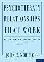 Psychotherapy Relationships That Work: Evidence-Based Responsiveness by Unknown(2011-05-04)