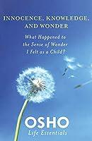INNOCENCE, KNOWLEDGE, AND WONDER (Osho Life Essentials)