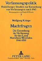 Machtfragen: Die Entstehung Der Verfassung Fuer Das Land Nordrhein-Westfalen 1946-1950 (Verfassungspolitik,)