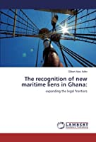 The recognition of new maritime liens in Ghana:: expanding the legal frontiers