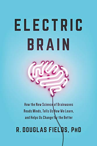 Electric Brain: How the New Science of Brainwaves Reads Minds, Tells Us How We Learn, and Helps Us Change for the Better (English Edition)
