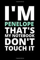 I'M PENELOPE THAT'S MY NOTEBOOK  DON'T TOUCH IT: NOTEBOOK / JOURNAL 120 Pages, 6 x 9 size /best best gift for PENELOPE