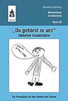 """""""Du gehoerst zu uns"""". Inklusive Grundschule: Ein Praxisbuch fuer den Umbau der Schule"""