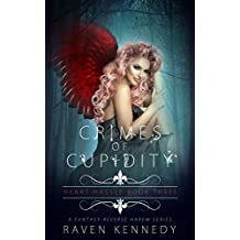 Crimes of Cupidity: A Fantasy Reverse Harem Story (Heart Hassle Book 3)