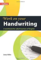 Work on Your Handwriting: A Workbook for Adult Learners of English (Collins Work on Your...)