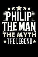 Notizbuch: Philip The Man The Myth The Legend (120 linierte Seiten als u.a. Tagebuch, Reisetagebuch fuer Vater, Ehemann, Freund, Kumpe, Bruder, Onkel und mehr)