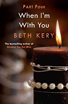 When I'm Bad (When I'm With You Part 4): Because You Are Mine Series #2 (When I'm With You Serial) by [Kery, Beth]