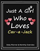 Just A Girl Who Loves Cav-a-Jack: Daily Planner & Monthly Overview Solution For Every Dog Lover | Premium 120 Blank Pages (8.5''x11'') | Gift For Cav-a-Jack Lovers