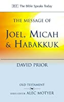 The Message of Joel, Micah, Habakkuk: Listening to the Voice of God (The Bible Speaks Today)