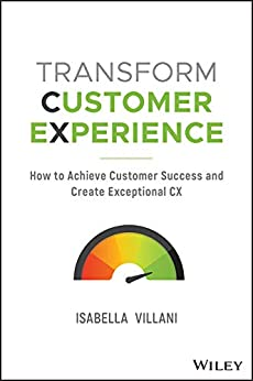 [Villani , Isabella]のTransform Customer Experience: How to achieve customer success and create exceptional CX (English Edition)