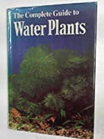 The Complete Guide to Water Plants