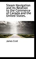 Steam Navigation and Its Relation to the Commerce of Canada and the United States.