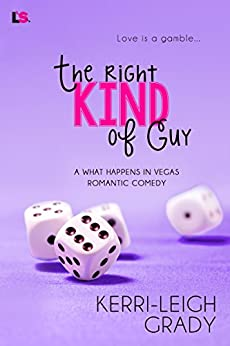 The Right Kind of Guy (What Happens in Vegas) by [Grady, Kerri-Leigh]