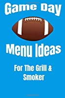 Game Day Menu Ideas For The Grill & Smoker
