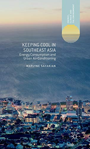 Download Keeping Cool in Southeast Asia: Energy Consumption and Urban Air-Conditioning (Energy, Climate and the Environment) 1137308826
