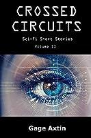 Crossed Circuits: Sci - Fi Short Stories - Volume II