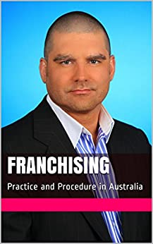 Franchising: Practice and Procedure in Australia by [Kalde, Eric]