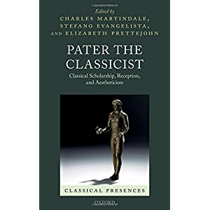 Pater the Classicist: Classical Scholarship, Reception, and Aestheticism (Classical Presences)
