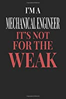 I'm A Mechanical Engineer It's Not For The Weak: Mechanical Engineer Notebook | Mechanical Engineer Journal | Handlettering | Logbook | 110 DOTGRID Paper Pages | 6 x 9