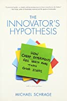 The Innovator's Hypothesis: How Cheap Experiments Are Worth More than Good Ideas (The MIT Press)