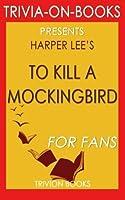 Trivia: To Kill a Mockingbird: A Novel by Harper Lee (Trivia-On-Books) [並行輸入品]