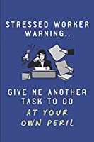 Stressed Worker Warning.. Give Me Another Task To Do At Your Own Peril: Custom-Designed Notepad