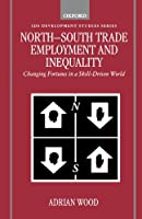 North-South Trade, Employment, And Inequality: Changing Fortunes in a Skill-Driven World (Ids Development Studies Series)