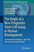 The Origin of a New Progenitor Stem Cell Group in Human Development: An Immunohistochemical-, Light- and Electronmicroscopical Analysis (Advances in Anatomy, Embryology and Cell Biology)