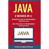 Java: 2 Books in 1: Beginner's Guide + Best Practices to Programming Code With Java