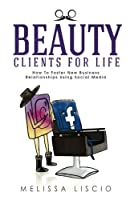 Beauty Clients for Life: How to Foster New Business Relationships Using Social Media