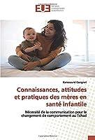 Connaissances, attitudes et pratiques des mères en santé infantile: Nécessité de la communication pour le changement de comportement au Tchad