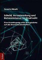 Schuld, Verantwortung Und Determinismus Im Strafrecht: Eine Grundlegung Unter Bezugnahme Auf Die Neurowissenschaften