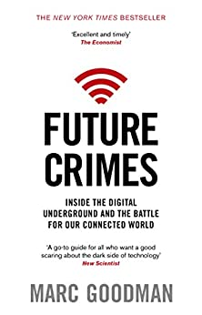 Future Crimes: Inside The Digital Underground and the Battle For Our Connected World by [Goodman, Marc]