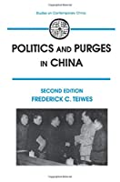 Politics and Purges in China: Rectification and the Decline of Party Norms, 1950-65 (Studies on Contemporary China (M.E. Sharpe Paperback)) (Studies in Contemporary China)