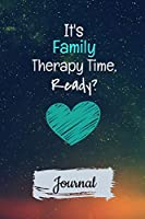It's Family Therapy Time Ready Journal: Blank Lined Journal Gift For Family Therapist