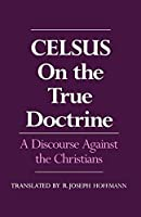 On the True Doctrine: A Discourse Against the Christians by Celsus(1987-02-19)