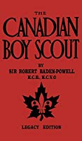 The Canadian Boy Scout (Legacy Edition): The First 1911 Handbook For Scouts In Canada (Library of American Outdoors Classics)