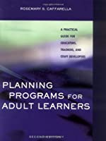 Planning Programs for Adult Learners: A Practical Guide for Educators, Trainers, and Staff Developers (Jossey-Bass Higher and Adult Education (Paperback))